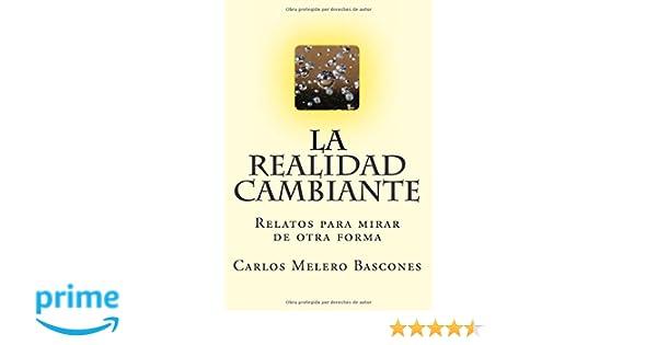 La realidad cambiante: Relatos para mirar de otra forma: Amazon.es: Carlos Melero Bascones: Libros