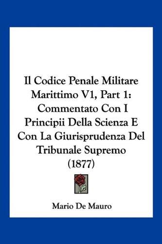Read Online Il Codice Penale Militare Marittimo V1, Part 1: Commentato Con I Principii Della Scienza E Con La Giurisprudenza Del Tribunale Supremo (1877) (Italian Edition) ebook
