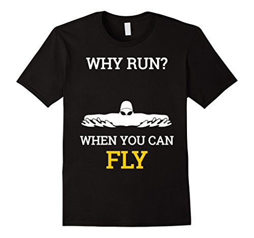 Swimmer Gift Shirt Why Run When You Can Fly T Shirt ()