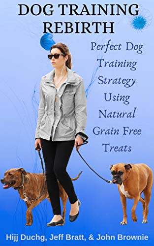 Dog Training Rebirth: Perfect Dog Training Strategy Using Natural Grain Free Treats