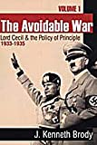 The Avoidable War : Lord Cecil and the Policy of Principle, 1933-1935, Brody, J. Kenneth, 0765804980