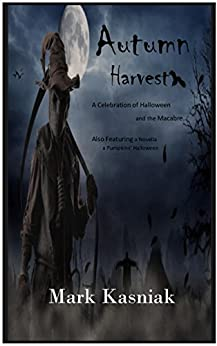Autumn Harvest: A celebration of Halloween and the Macabre... by [Kasniak, Mark]