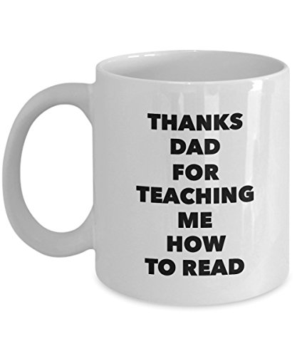 Thanks Dad For Teaching Me How To Read, 11Oz Coffee Mug Unique Gift Idea Coffee Mug - Father's Day/Birthday/Christmas Present ()