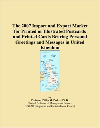 The 2007 Import and Export Market for Printed or Illustrated Postcards and Printed Cards Bearing Personal Greetings and Messages in United Kingdom (Bearing Postcard)