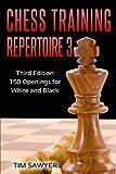 Chess Training Repertoire 3: Third Edition - 150 Openings For White And Black (chess Opening Repertoire)-Tim Sawyer