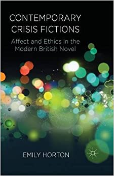 Book Contemporary Crisis Fictions: Affect and Ethics in the Modern British Novel