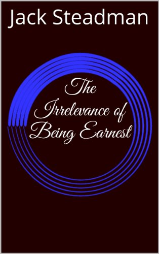 The Irrelevance of Being Earnest