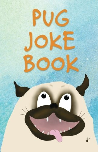 Pug Pals - Pug Joke Book: An Illustrated Collection
