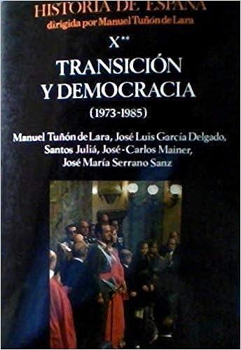 Historia de España X **. transicion y democracia 1973-85: Amazon.es: Tuñon De Lara, Manuel, Garcia Delgado, Jose Luis, Julia, Santos: Libros