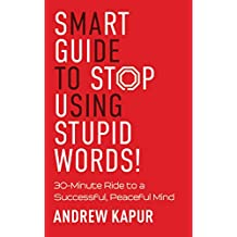 Smart Guide to Stop Using Stupid Words!: 30-Minute Ride to a Successful, Peaceful Mind