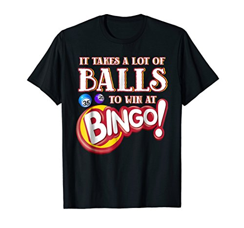 It Takes a Lot of Balls to Win at Bingo T-Shirt