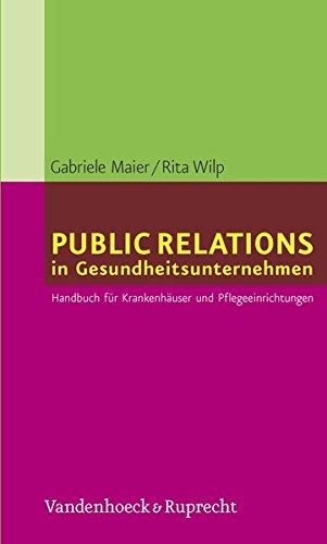 Public Relations in Gesundheitsunternehmen. Handbuch für Krankenhäuser und Pflegeeinrichtungen