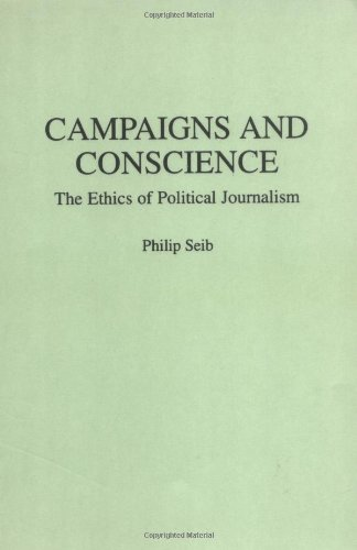Campaigns and Conscience: The Ethics of Political Journalism