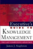 Executive's Guide to Knowledge Management, James J. Stapleton, 0471229253