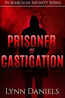 Prisoner of Castigation (In Search of Infinity Book 2) by [Daniels, Lynn]
