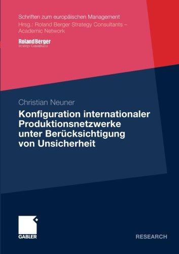 Konfiguration Internationaler Produktionsnetzwerke unter Berücksichtigung von Unsicherheit (Schriften zum europäischen Management)