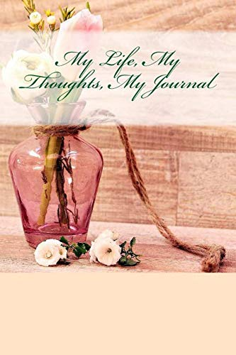 My Life, My Thoughts, My Journal: JD Dyola's Celebration of Life CollectionTM (In Celebration of Flowers-Tulips) (Volume 4) (Perennial Tulip Collection)