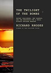 The Twilight of the Bombs: Recent Challenges, New Dangers, and the Prospects for a World Without Nuclear Weapons (The Making of the Nuclear Age)