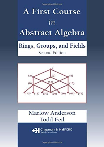A First Course in Abstract Algebra: Rings, Groups and Fields, Second Edition