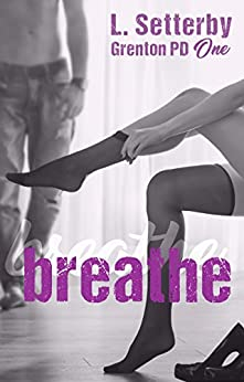 Breathe: Grenton PD Book One by [Setterby, L.]