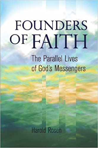 Founders of Faith: The Parallel Lives of God's Messengers by Rosen, Harold (October 1, 2010)