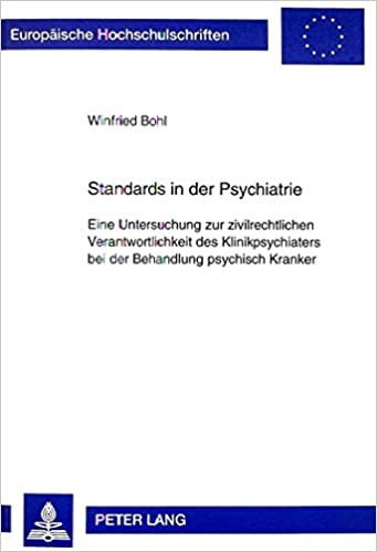 Book Standards In der Psychiatrie: Eine Untersuchung Zur Zivilrechtlichen Verantwortlichkeit Des Klinikpsychiaters Bei der Behandlung Psychisch Kranker ... Reihe II, Rechtswissenschaft)