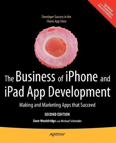 The Business of iPhone and iPad App Development: Making and Marketing Apps that Succeed by Wooldridge, Dave, Schneider, Michael (2011) Paperback