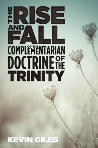 The Rise and Fall of the Complementarian Doctrine of the Trinity