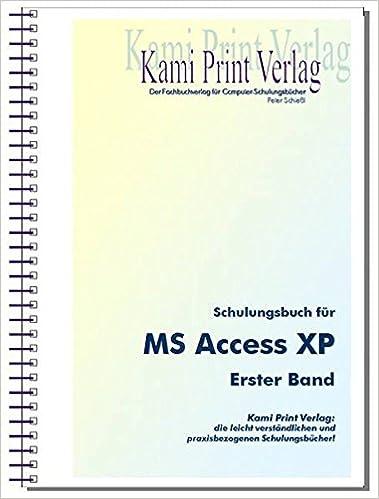 Ebook pour téléphone Android téléchargement gratuit Schulungsbuch für MS Access XP - 1. Band (Livre en allemand) by Peter Schiessl DJVU