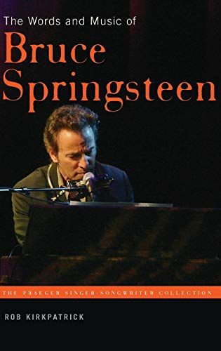 The Words and Music of Bruce Springsteen (The Praeger Singer-Songwriter Collection) (Springsteen Bruce Songbook)