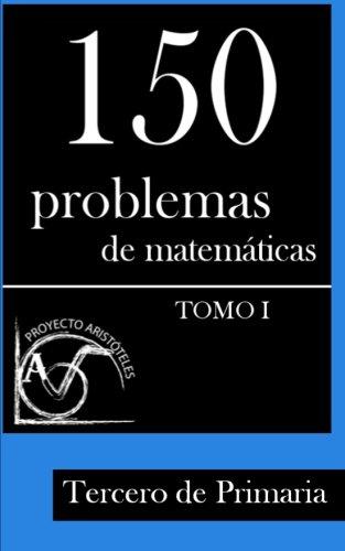 150 Problemas de Matemáticas para Tercero de Primaria (Tomo 1) (Colección de Problemas para 3º de Primaria) (Volume 1) (Spanish Edition)