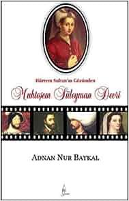 Hurrem Sultan'in Gozunden Muhtesem Suleyman Devri: Adnan Nur Baykal