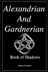 The Alexandrian and Gardnerian Book of Shadows by Gardner, Athena published by Authors Choice Press (2000)