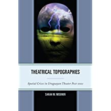 Theatrical Topographies: Spatial Crises in Uruguayan Theater Post-2001