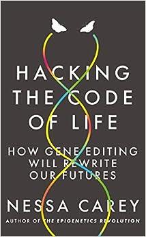 Hacking The Code Of Life: How Gene Editing Will Rewrite Our Futures por Nessa Carey epub
