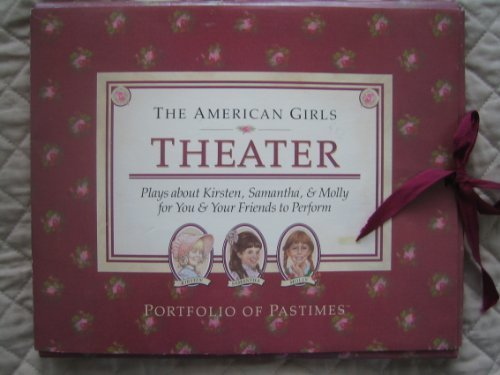 Theater: Plays About Kirsten, Samantha, and Molly for You and Your Friends to Perform (American Girl Collection)