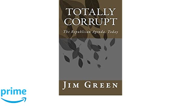 Totally Corrupt: The Republican Agenda, Today: Amazon.es ...