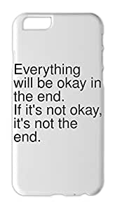 Everything will be okay in the end. If it's not okay, it's Iphone 6 plastic case