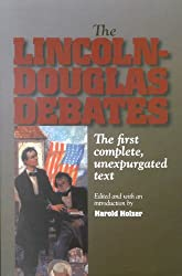 The Lincoln-Douglas Debates:The First Complete, Unexpurgated Text