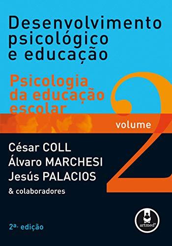 Desenvolvimento Psicológico e Educação: Volume 2: Psicologia da Educação Escolar