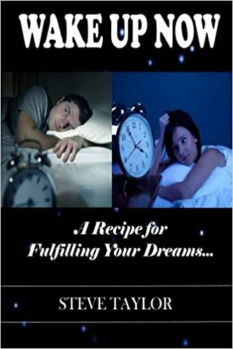 Wake up now: A recipe for fulfilling your dreams: Steve