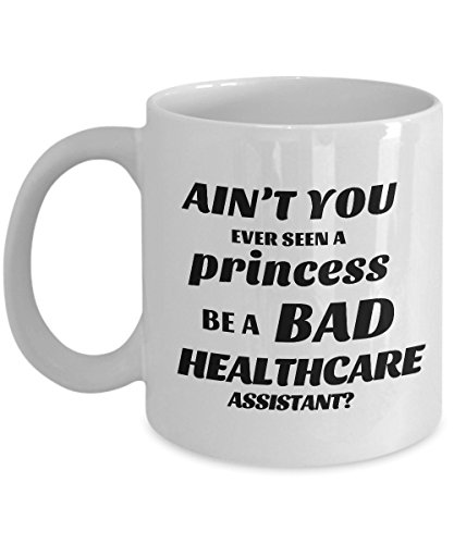 STHstore AIN'T YOU EVER SEEN A PRINCESS BE A BAD HEALTHCARE ASSISTANT? Funny For HEALTHCARE ASSISTANT Coffee Mugs - For Christmas, Retirement, Thank You, Happy Holiday Gift 11 OZ (Am Personal Care Assistant)