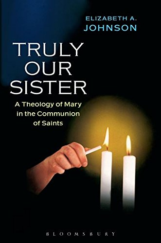 Read Online Truly Our Sister: A Theology of Mary in the Communion of Saints ebook