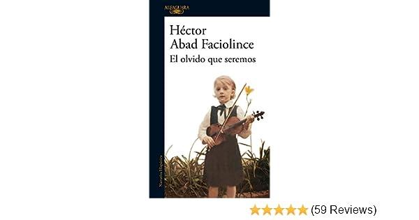 Amazon.com: El olvido que seremos (Spanish Edition) eBook: Héctor Abad Faciolince, Héctor Abad Faciolince: Kindle Store