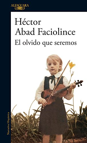 Amazon.com: El olvido que seremos (Spanish Edition) eBook: Héctor Abad Faciolince, Héctor Abad Faciolince: Kindle Store