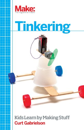 Tinkering: Kids Learn by Making Stuff by Curt Gabrielson, Publisher : Inc. , Maker Media