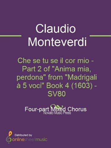 Che se tu se il cor mio - Part 2 of Anima mia, perdona from Madrigali à 5 voci Book 4 (1603) - SV80