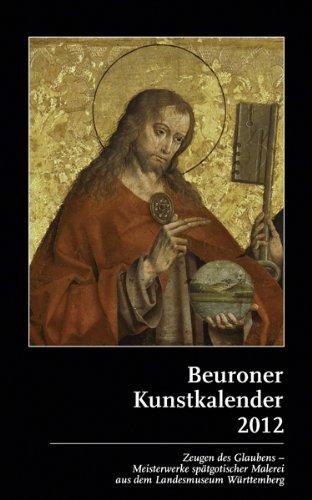Beuroner Kunstkalender 2012: Zeugen des Glaubens - Meisterwerke spätgotischer Malerei aus dem Landesmuseum Württemberg