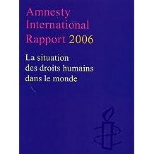 Rapport 2006, Amnistie Internationale: Situation des droits humains dans monde