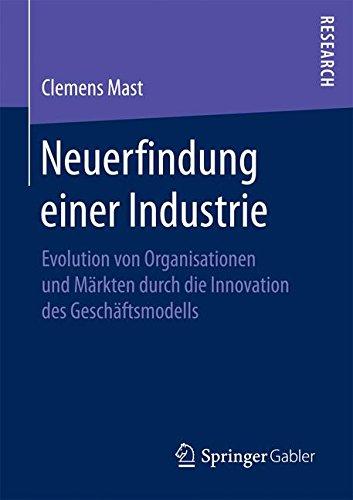 Neuerfindung einer Industrie: Evolution von Organisationen und Märkten durch die Innovation des Geschäftsmodells (German Edition) PDF